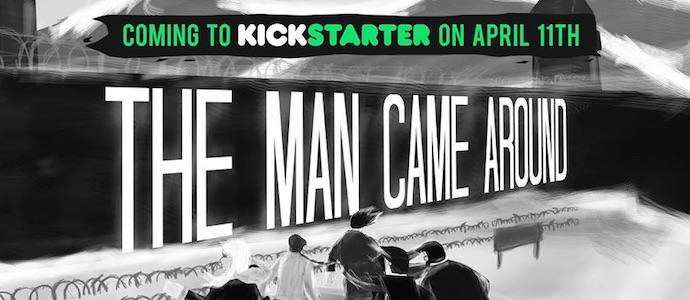 The Man Came Around – sur Kickstarter le 11 avril